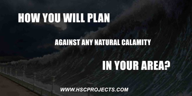 How You Will Plan Against Any Natural Calamity in Your Area, How You Will Plan Against Any Natural Calamity in Your Area?, HSC Projects, HSC Projects