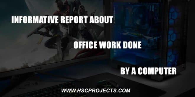 Informative Report About Office Work Done By a Computer, Informative Report About Office Work Done By a Computer, HSC Projects, HSC Projects