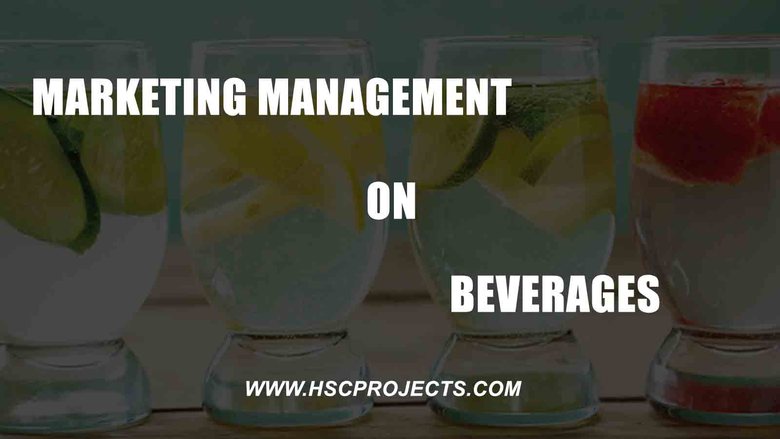 marketing Management of Beverages, Marketing Management of Beverages – Business Studies Project, HSC Projects, HSC Projects