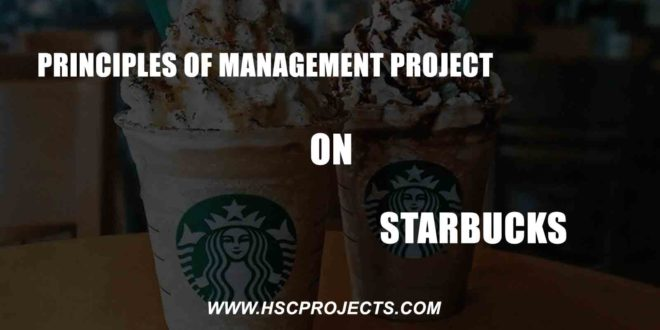 Principles Of Management Project On Starbucks, Principles Of Management Project On Starbucks, HSC Projects, HSC Projects