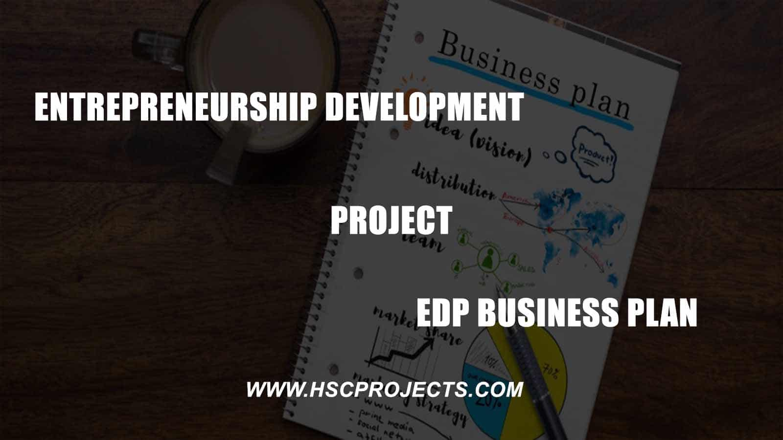 , Entrepreneurship Development Project EDP Business Plan, HSC Projects, HSC Projects