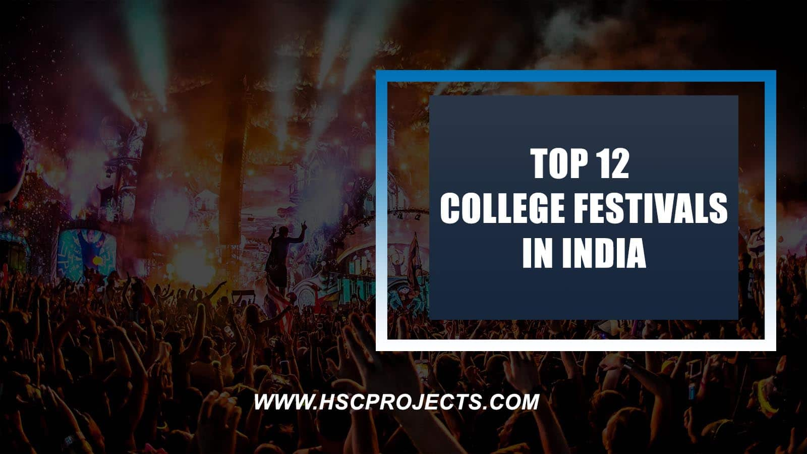 Top 12 College Festivals in India, HSC Projects