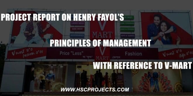 , Project Report On Henry Fayol's Principles Of Management With References To V-Mart, HSC Projects