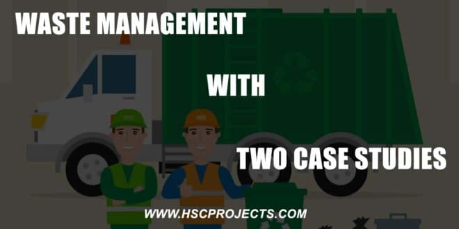 , Waste Management with Two Case Studies – Economics, HSC Projects